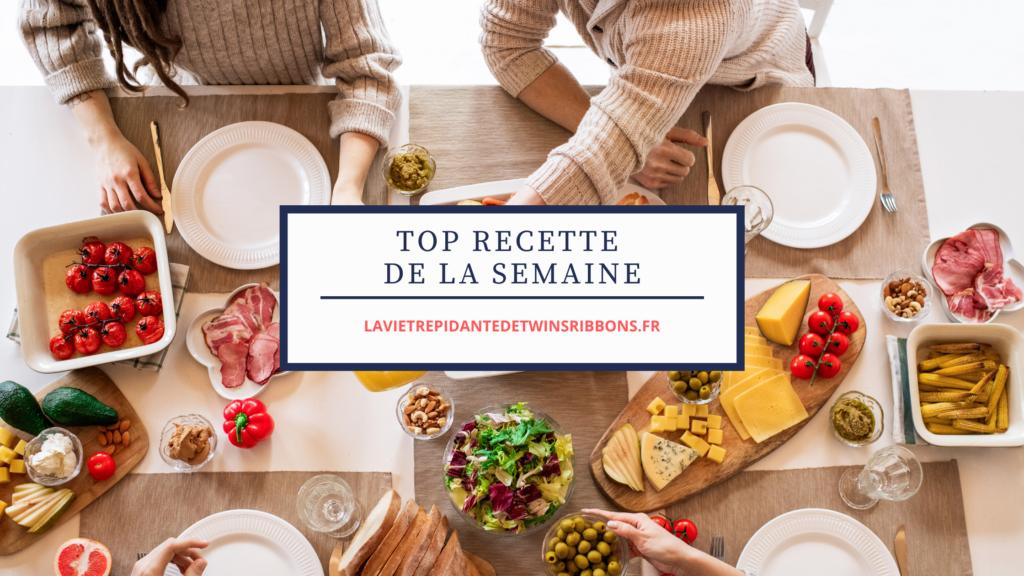 TOP RECETTE DE LA SEMAINE