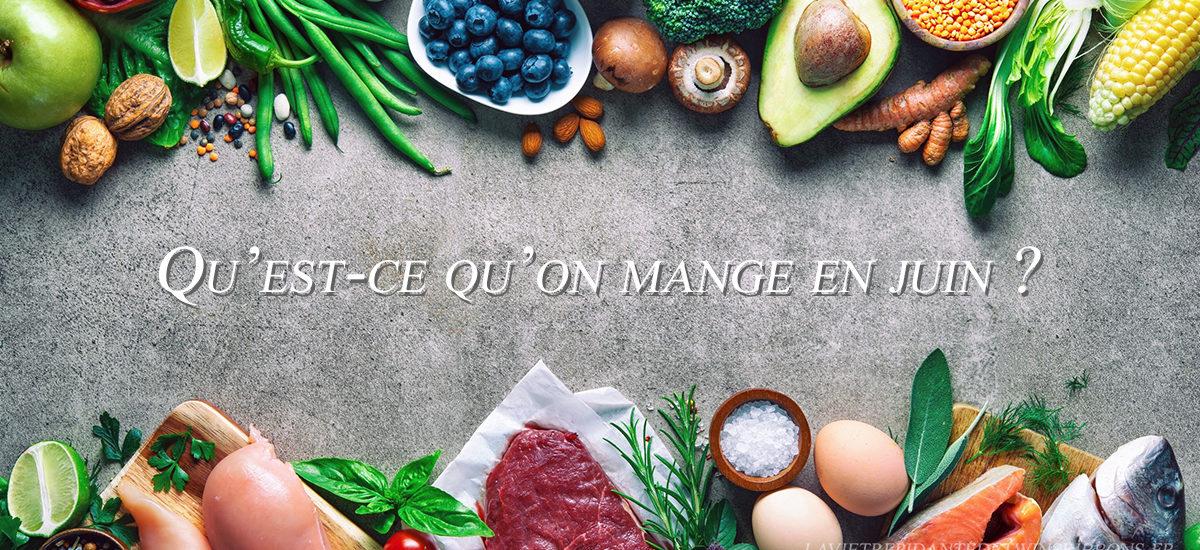 Calendrier de saison : Juin (fruits, legumes, viandes, poissons, fruits de mer, fromages)